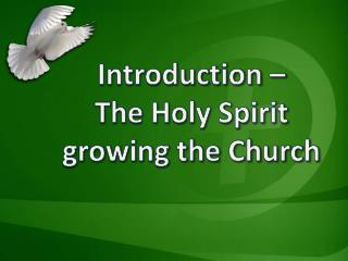 Introduction – The Holy Spirit growing the Church