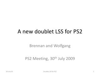 A new doublet LSS for PS2