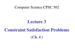Computer Science CPSC  502 Lecture 3 Constraint Satisfaction Problems (Ch. 4 )