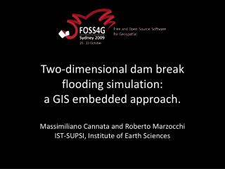 Two-dimensional dam break flooding simulation:  a GIS embedded approach.