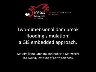 Two-dimensional dam break flooding simulation:  a GIS embedded approach.