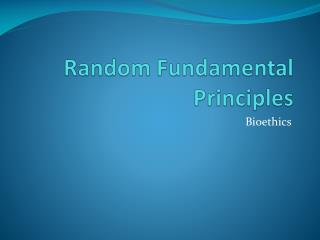 Random Fundamental  Principles