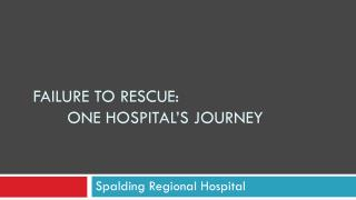 Failure to Rescue:       One hospital's  JOURNEY