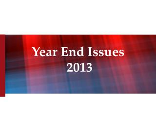 Year End Issues  2013