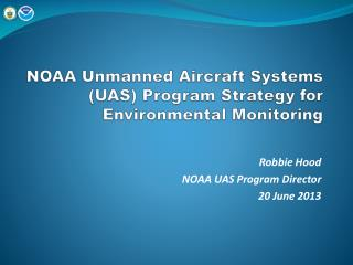 NOAA Unmanned Aircraft Systems (UAS) Program Strategy for Environmental Monitoring