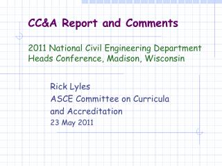 Rick Lyles 	ASCE Committee on Curricula  	and Accreditation 	23 May 2011