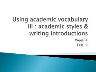 Using academic vocabulary III : academic styles & writing introductions