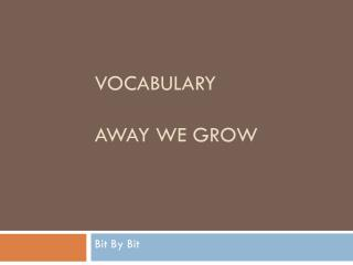 Vocabulary  Away We Grow