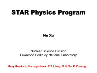 STAR Physics Program Nu Xu Nuclear Science Division Lawrence Berkeley National Laboratory