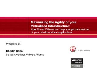 Presented by Charlie Cano Solution Architect, VMware Alliance
