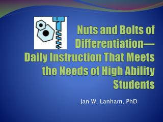 Nuts and Bolts of Differentiation— Daily Instruction That Meets the Needs of High Ability Students