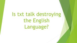 Is  txt talk destroying the English Language?