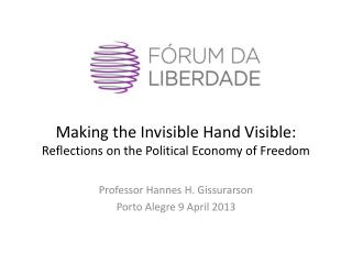Making the Invisible Hand Visible: Reflections on the Political Economy of Freedom