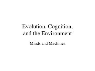 Evolution, Cognition,  and the Environment