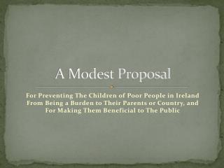 a modest proposal poor people Summary the full title of swift's pamphlet is a modest proposal for preventing the children of poor people from being a burthen to their parents, or the country, and.