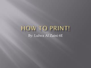 How to print!