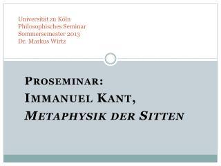 Universität zu Köln Philosophisches Seminar Sommersemester 2013 Dr. Markus Wirtz