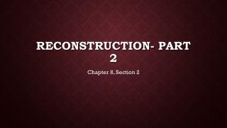 Reconstruction- Part 2