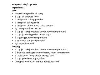 Pumpkin Cake/Cupcakes Ingredients cake Nonstick vegetable oil spray  3 cups all purpose flour