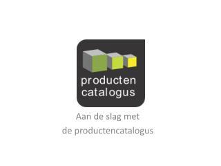 Aan de slag met  d e productencatalogus