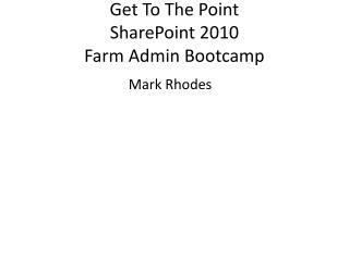 Get To The Point SharePoint 2010  Farm Admin  Bootcamp