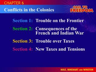 Section 1:	 Trouble on the Frontier Section 2:	 Consequences of the French and Indian War