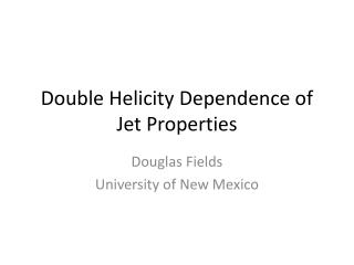 Double Helicity Dependence of Jet  Properties