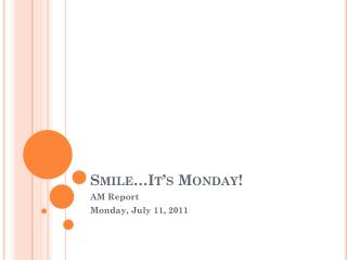 Smile�It�s Monday!