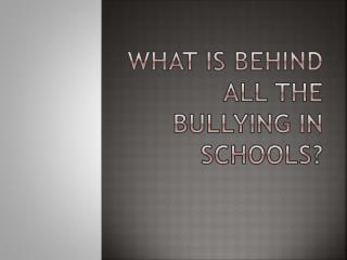 What is behind all the bullying in schools?