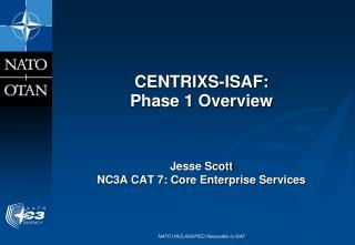 CENTRIXS-ISAF: Phase 1 Overview