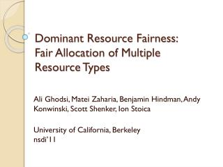 Dominant Resource Fairness:  Fair  Allocation of Multiple Resource Types