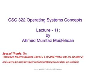 CSC 322 Operating Systems Concepts Lecture - 11: b y   Ahmed Mumtaz Mustehsan