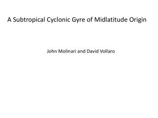A Subtropical Cyclonic Gyre of  Midlatitude  Origin