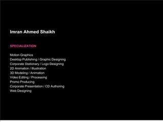 Imran Ahmed Shaikh   SPECIALIZATION  Motion Graphics Desktop Publishing