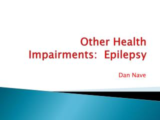 Other Health Impairments:  Epilepsy
