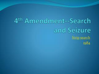 4 th  Amendment--Search and Seizure