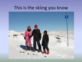 This is the skiing you know