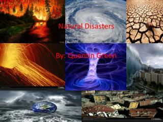 Natural Disasters  By: Quentin Green