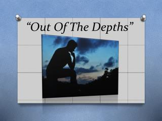 """Out Of The Depths"""