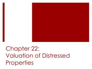 Chapter 22: Valuation of Distressed Properties