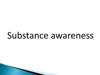 Substance awareness
