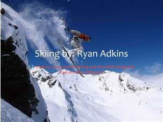 Skiing by: Ryan Adkins