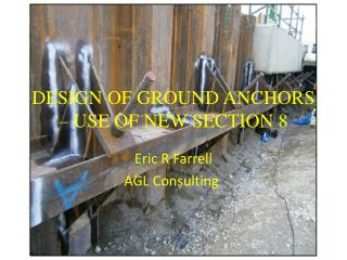 DESIGN OF GROUND ANCHORS – USE OF NEW SECTION 8