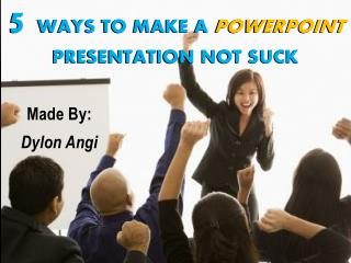 5  Ways To Make A  PowerPoint  Presentation Not Suck