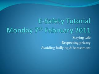E-Safety Tutorial  Monday 7 th  February 2011