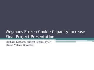 Wegmans  Frozen Cookie Capacity Increase  Final Project Presentation