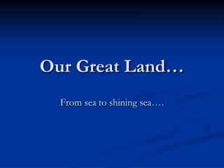 Our Great Land…