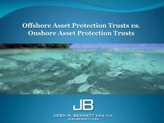 Offshore Asset Protection Trusts vs. Onshore Asset Protection Trusts