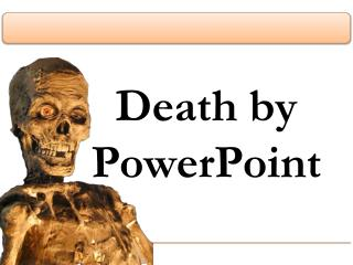 Death by PowerPoint