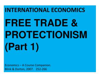 INTERNATIONAL ECONOMICS FREE TRADE & PROTECTIONISM (Part 1) Economics � A Course Companion.